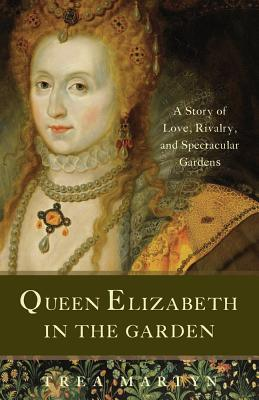 Image for Queen Elizabeth in the Garden: A Story of Love, Rivalry, and Spectacular Gardens