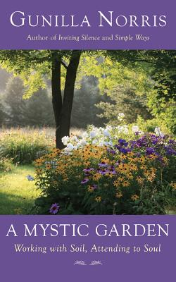 Image for A Mystic Garden: Working with Soil, Attending to Soul