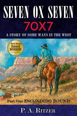 Seven Ox Seven; Part One: Escondido Bound: A Story of Some Ways in the West, P. A. Ritzer