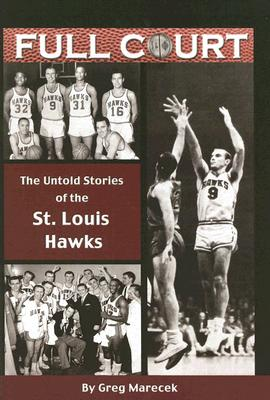 Image for Full Court: The Untold Stories of the St. Louis Hawks