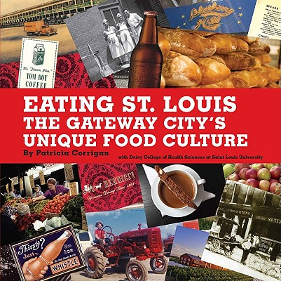 Image for Eating St. Louis: The Gateway City's Unique Food Culture
