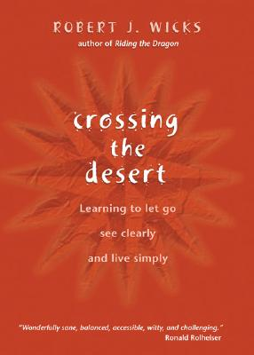 """Crossing the Desert: Learning to Let Go, See Clearly, and Live Simply"", ""Wicks, Robert J."""