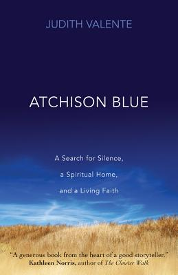 Atchison Blue: A Search for Silence, a Spiritual Home, and a Living Faith, Judith Valente