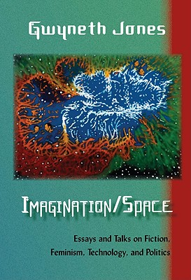 Image for Imagination/Space: Essays and Talks on Fiction, Feminism, Technology, and Politics
