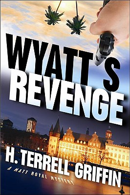 Wyatt's Revenge: A Matt Royal Mystery, H. Terrell Griffin
