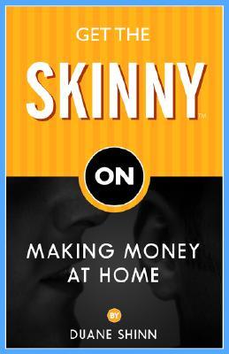 Get the Skinny on Making Money at Home, Shinn, Duane
