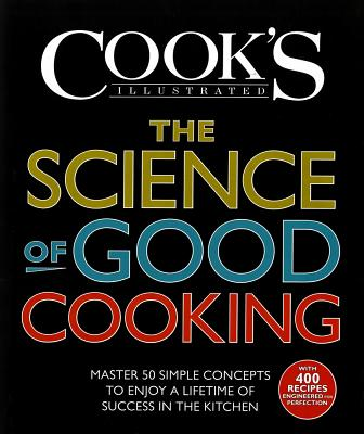 Image for The Science of Good Cooking: Master 50 Simple Concepts to Enjoy a Lifetime of Success in the Kitchen (Cook's Illustrated Cookbooks)