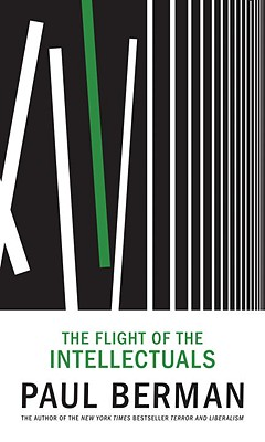 FLIGHT OF THE INTELLECTUALS, PAUL BERMAN