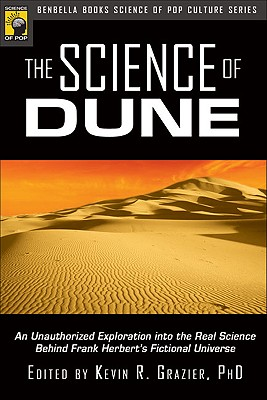 Image for The Science of Dune: An Unauthorized Exploration into the Real Science behind Frank Herbert's Fictional Universe (Science of Pop Culture series)