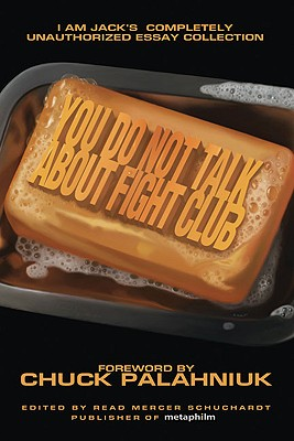 You Do Not Talk About Fight Club: I Am Jack's Completely Unauthorized Essay Collection (Smart Pop series)