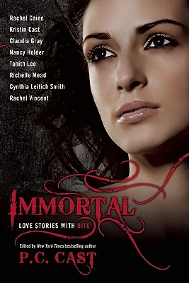 "Immortal: Love Stories With Bite, ""Caine, Rachel, Cast, Kristin, Gray, Claudia, Holder, Nancy, Lee, Tanith, Mead, Richelle, Leitich, Cynthia Smith"""