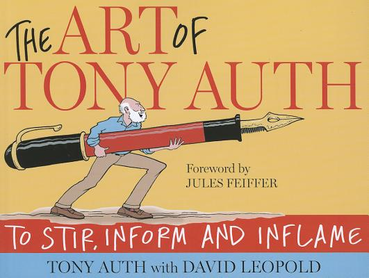 The Art of Tony Auth: To Stir, Inform and Inflame, Tony Auth with; David Leopold; Foreword by Jules Feiffer
