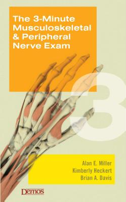 The 3-Minute Musculoskeletal & Peripheral Nerve Exam, Miller MD, Alan; Heckert MD, Kimberly DiCuccio; Davis MD, Brian