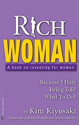 Rich Woman: A Book on Investing for Women - Because I Hate Being Told What to Do!, Kim Kiyosaki