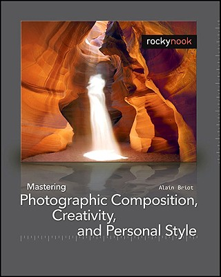 Image for Mastering Photographic Composition, Creativity, and Personal Style