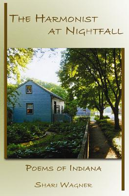 The Harmonist at Nightfall: Poems of Indiana, Shari Wagner
