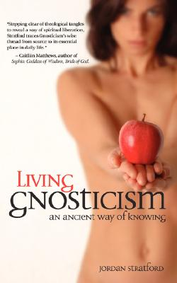 Living Gnosticism: An Ancient Way of Knowing, Stratford, Jordan