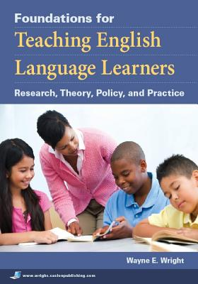 Image for Foundations for Teaching English Language Learners: Research, Theory, Policy, and Practice