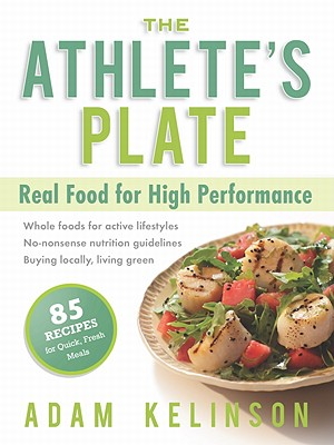 ATHLETE'S PLATE, THE REAL FOOD FOR HIGH PERFORMANCE, KELINSON, ADAM