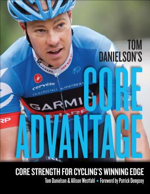 Tom Danielson's Core Advantage  Core Strength for Cycling's Winning Edge, Danielson, Tom &  Allison Westfahl &  Patrick Dempsey