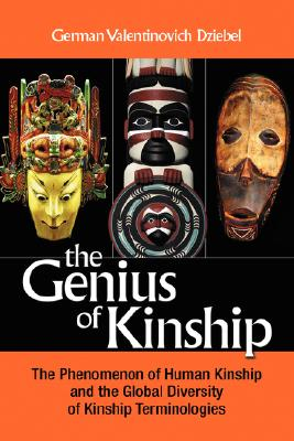 The Genius of Kinship: The Phenomenon of Kinship and the Global Diversity of Kinship Terminologies, Dzibel, G. V.; Dziebel, German V.