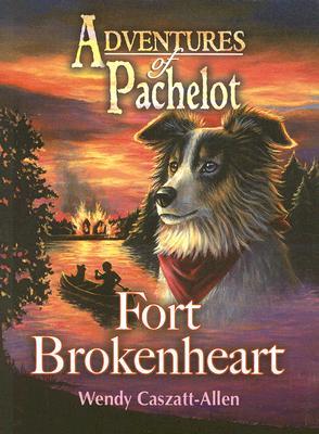 """Fort Brokenheart: Book 2 of Adventures of Pachelot, """"Caszatt-Allen, Wendy"""""""