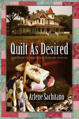 Quilt as Desired: A Harriet Truman/Loose Threads Mystery, Arlene Sachitano