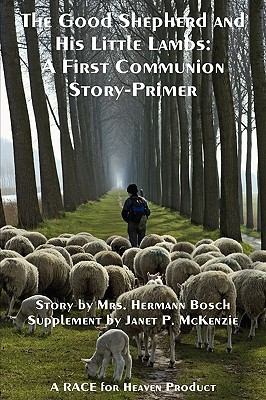 The Good Shepherd and His Little Lambs Study Edition: A First Communion Story-Primer, Bosch, Mrs Hermann