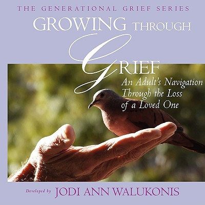 Growing Through Grief, An Adult's Navigation Through the Loss of a Loved One (Generational Grief), Walukonis, Jodi Ann