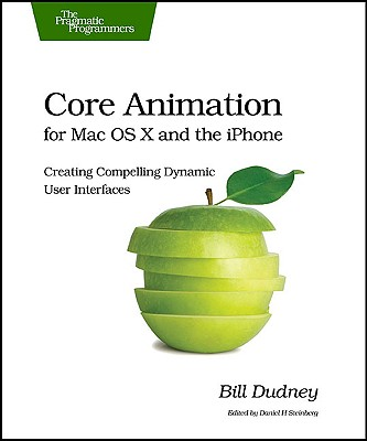 Image for Core Animation for Mac OS X and the iPhone: Creating Compelling Dynamic User Interfaces (Pragmatic Programmers)