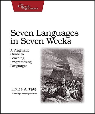 Image for Seven Languages in Seven Weeks: A Pragmatic Guide to Learning Programming Languages (Pragmatic Programmers)