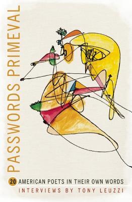 Passwords Primeval: 20 American Poets in their Own Words (American Readers Series)