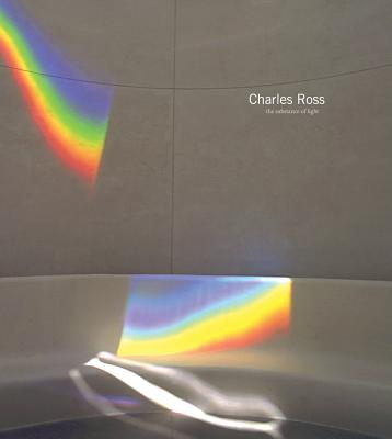 Charles Ross: The Substance of Light, Thomas McEvilley; Klaus Ottmann; Lo�c Malle; Charles Ross
