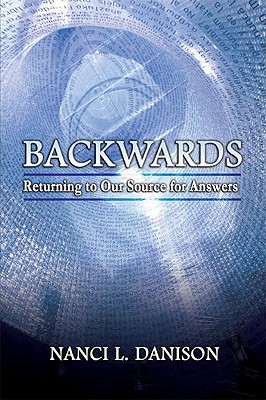 Backwards: Returning to Our Source for Answers, Danison, Nanci L.