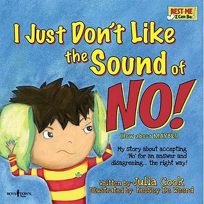 Image for I Just Don't Like the Sound of No!: My Story About Accepting No for an Answer and Disagreeing the Right Way! (Audio CD with book) (Best Me I Can Be!)