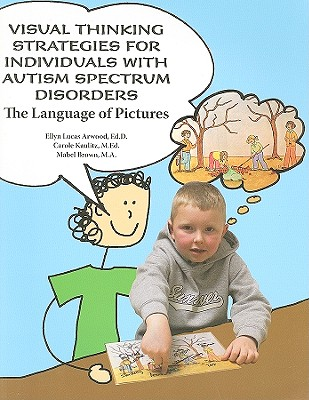 Visual Thinking Strategies for Individuals with Autism Spectrum Disorders: The Language of Pictures, Arwood Ed.D, Ellyn Lucas