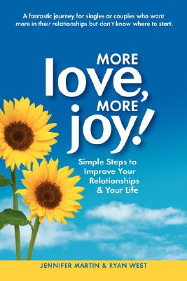 More Love, More Joy! Simple Steps to Improve Your Relationships & Your Life, Martin, Jennifer; West, Ryan