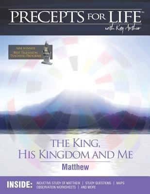 Precepts For Life Study Companion: The King, His Kingdom, and Me (Matthew), Arthur, Kay