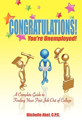 Image for Congratulations! You're Unemployed! A complete Guide to finding your first job out of college.