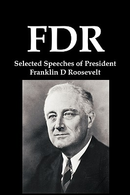 FDR: Selected Speeches of President Franklin D Roosevelt, Roosevelt, Franklin D.