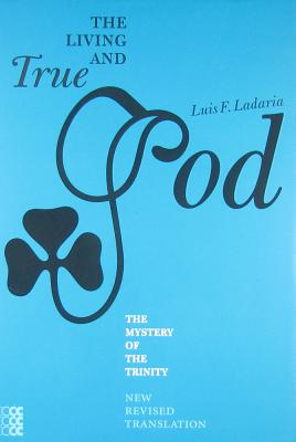 The Living and True God: The Mystery of the Trinity (New Revised Edition), Luis F. Ladaria