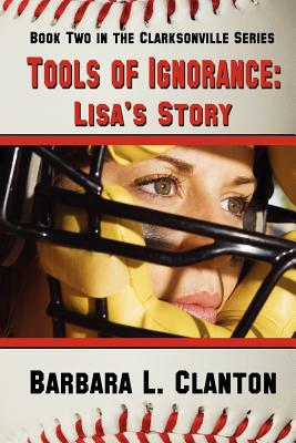 Tools of Ignorance - Lisa's Story (Clarksonville), Clanton, Barbara L.