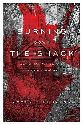 "Image for Burning Down the Shack: How the ""Christian"" Bestseller is Deceiving Millions"
