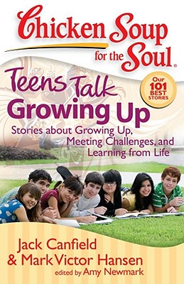 Image for Chicken Soup for the Soul: Teens Talk Growing Up: Stories about Growing Up, Meeting Challenges, and Learning from Life