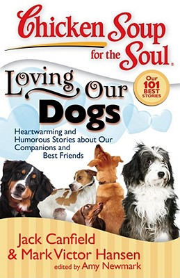 Chicken Soup For The Soul: Loving Our Dogs: Heartwarming And Humorous Stories, Jack Canfield
