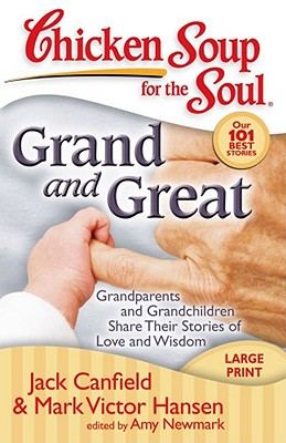 Image for Chicken Soup for the Soul: Grand and Great: Grandparents and Grandchildren Share Their Stories of Love and Wisdom