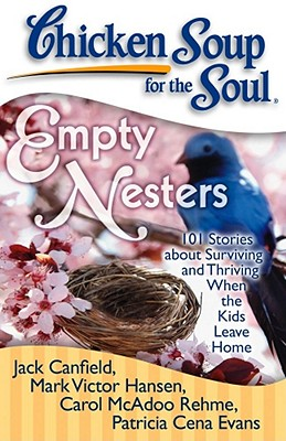Image for Chicken Soup for the Soul: Empty Nesters: 101 Stories about Surviving and Thriving When the Kids Leave Home