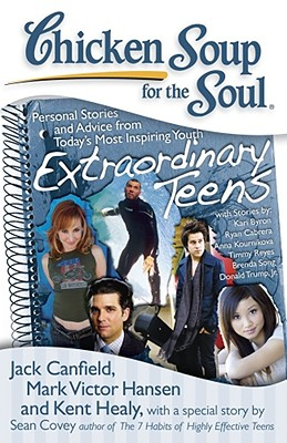 Chicken Soup for the Soul: Extraordinary Teens: Personal Stories and Advice from Today's Most Inspiring Youth, Canfield, Jack; Hansen, Mark Victor; Healy, Kent