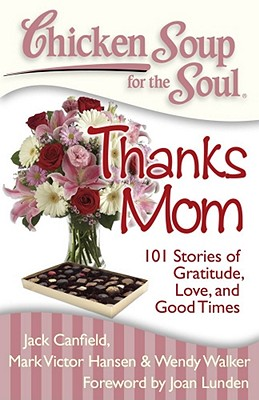 Image for Chicken Soup for the Soul: Thanks Mom: 101 Stories of Gratitude, Love, and Good Times