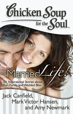 CHICKEN SOUP FOR THE SOUL : MARRIED LIFE, JACK CANFIELD